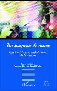 Suzanne Bray et Gérald Préher - Un soupçon de crime - Représentations et médiatisations de la violence.