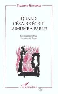 Suzanne Brichaux-Houyoux et Aimé Césaire - Quand Césaire écrit, Lumumba parle - Edition commentée de Une saison au Congo.