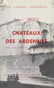 Suzanne Briet et Jacques Héraux - Châteaux des Ardennes - Avec une carte et 21 illustrations.