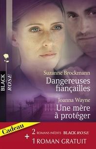 Suzanne Brockmann et Joanna Wayne - Dangereuses fiançailles - Une mère à protéger - Une femme traquée (Harlequin Black Rose).