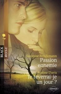 Suzanne Brockmann et Justine Davis - Passion ennemie - Te reverrai-je un jour ? (Harlequin Black Rose).