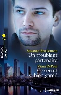 Suzanne Brockmann et Virna DePaul - Un troublant partenaire - Ce secret si bien gardé.