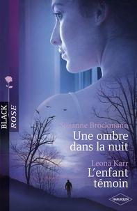 Suzanne Brockmann et Leona Karr - Une ombre dans la nuit - L'enfant témoin (Harlequin Black Rose).