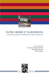 Suzanne Chappaz-Wirthner et Alessandro Monsutti - Entre ordre et subversion - Logiques plurielles, alternatives, écarts, paradoxes.