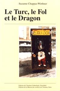 Suzanne Chappaz-Wirthner - Le Turc, le Fol et le Dragon - Figures du carnaval haut-valaisan.