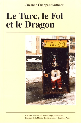 Le Turc, le Fol et le Dragon. Figures du carnaval haut-valaisan