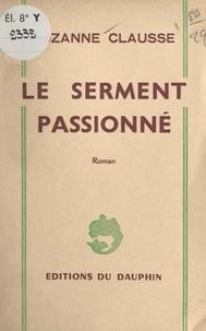 Suzanne Clausse - Le serment passionné.