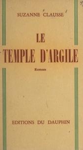 Suzanne Clausse - Le temple d'argile.