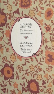 Suzanne Clausse et Hélène Simart - Un étrange amoureux - Suivi de Telle était Déborah.