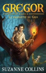 Suzanne Collins - Gregor 1 - La Prophétie du Gris.