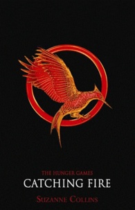 Suzanne Collins - The Hunger Games Tome 2 : Catching Fire.