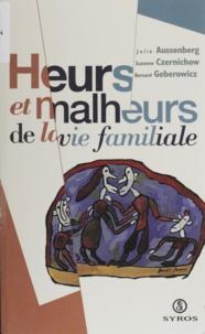 Suzanne Czernichow et Julie Aussenberg - Heurs et malheurs de la vie familiale.