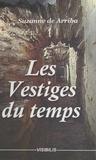 Suzanne de Arriba - Les vestiges du temps.