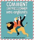Suzanne De Boer et Claudette Halkes - Comment impressionner vos enfants.
