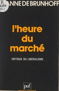 Suzanne de Brunhoff et Etienne Balibar - L'heure du marché - Critique du libéralisme.