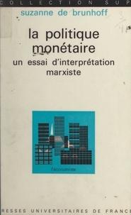 Suzanne de Brunhoff et Paul Bruini - La politique monétaire - Un essai d'interprétation marxiste.