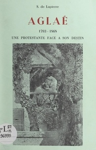 Suzanne de Lapierre - Aglaé, 1793-1868 - Une protestante face à son destin.