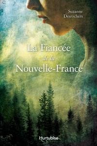 Suzanne Desrochers et Lori Saint-Martin - La fiancée de la Nouvelle-France.