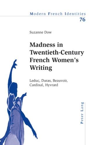 Suzanne Dow - Madness in Twentieth-Century French Women's Writing - Leduc, Duras, Beauvoir, Cardinal, Hyvrard.