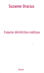 Suzanne Dracius - Exquise déréliction métisse.