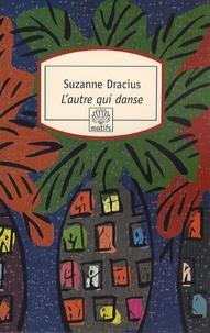 Suzanne Dracius - L'autre qui danse.