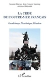 Suzanne Dracius et Jean-François Samlong - La crise de l'outre-mer français - Guadeloupe, Martinique, Réunion.