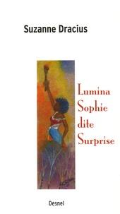 Suzanne Dracius - Lumina Sophie dite Surprise.