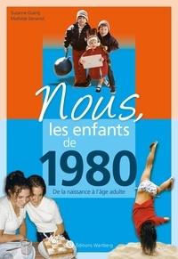 Suzanne Duarig et Mathilde Denanot - Nous, les enfants de 1980 - De la naissance à l'âge adulte.