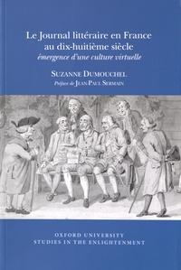 Suzanne Dumouchel - Le Journal littéraire en France au dix-huitième siècle - Emergence d'une culture virtuelle.