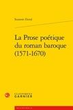 Suzanne Duval - La prose poétique du roman baroque (1571-1670).
