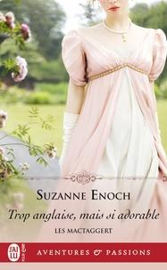 Suzanne Enoch - Les MacTaggert - Tome 1, Trop anglaise, mais si adorable.