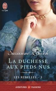 Suzanne Enoch - Les Rebelles Tome 3 : La duchesse aux pieds nus.