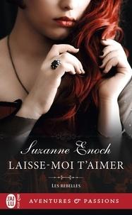 Suzanne Enoch - Les Rebelles Tome 4 : Laisse-moi t'aimer.