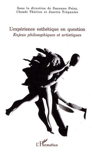 Suzanne Foisy et Claude Thérien - L'expérience esthétique en question - Enjeux philosophiques et artistiques.