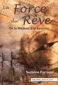 Suzanne Forisceti - La force du rêve - De la Méduse à la Suzanne.
