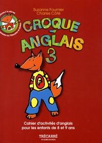 Suzanne Fournier et Charles Côté - Croque-Anglais 3 - Cahier d'activités d'anglais pour les enfants de 8 et 9 ans.