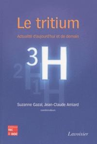 Le tritium- Actualité d'aujourd'hui et de demain - Suzanne Gazal |
