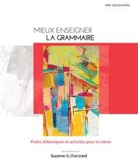 Suzanne-Geneviève Chartrand - Mieux enseigner la grammaire - Pistes didactiques et activités pour la classe.