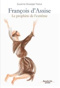 Suzanne Giuseppi Testut - François d'Assise, prophète de l'extrême.