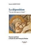 Suzanne Giuseppi-Testut - La Déposition - Tu sais bien que je t'aime - Parcours spirituel à l'école de saint François d'Assise.