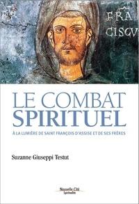 Le combat spirituel- A la lumière de saint François d'Assise et de ses frères - Suzanne Giuseppi Testut pdf epub