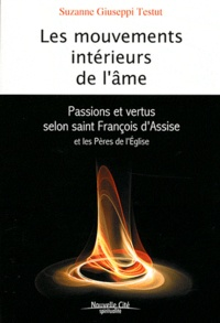 Suzanne Giuseppi Testut - Les mouvements intérieurs de l'âme - Passions et vertus selon saint François d'Assise et les Pères de l'Eglise.