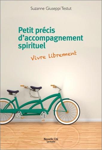 Suzanne Giuseppi Testut - Petit précis d'accompagnement spirituel - Vivre librement.