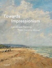 Suzanne Greub - Towards impressionism: landscape painting from Corot to Monet.
