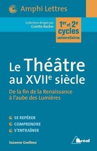 Suzanne Guellouz et Suzanne Guellouz - Le Théâtre au XVIIe siècle.