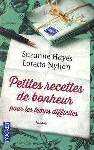 Suzanne Hayes et Loretta Nyhan - Petites recettes de bonheur pour les temps difficiles.