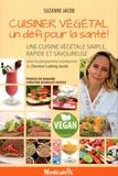 Suzanne Jacob - Cuisiner végétal, un défi pour la santé ! - Une cuisine végétale simple, rapide et savoureuse selon le programme nutritionnel du docteur Ludwig Jacob.