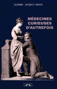 Suzanne Jacques-Marin - Médecines curieuses d'autrefois.