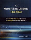 Suzanne L. Smith - The Instructional Designer Fast Track - Your Fast Track Guide to Becoming a Successful Instructional Designer.