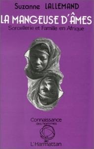 Suzanne Lallemand - La mangeuse d'ames : sorcellerie et famille en afrique noire.